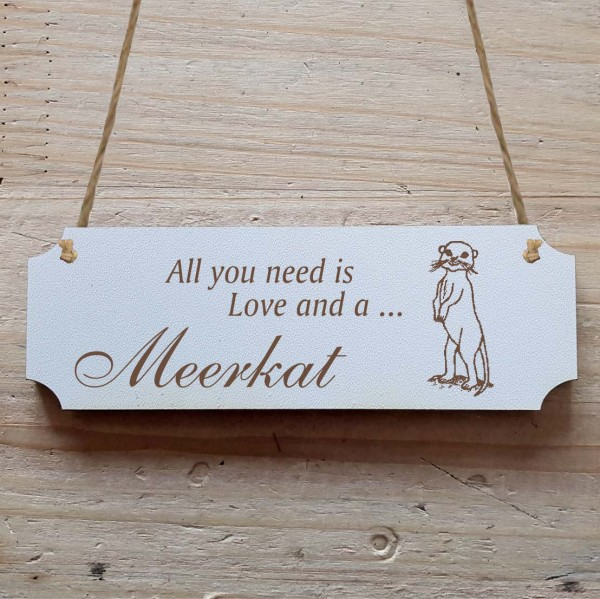 Dekoschild « All you need is Love and a Meerkat » Erdmännchen 1
