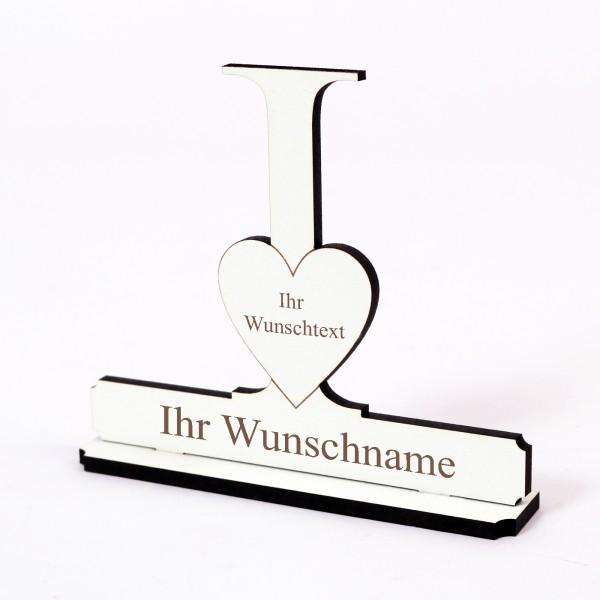 Buchstabe I mit Herz - Name und Wunschgravur - Schild zum Hinstellen